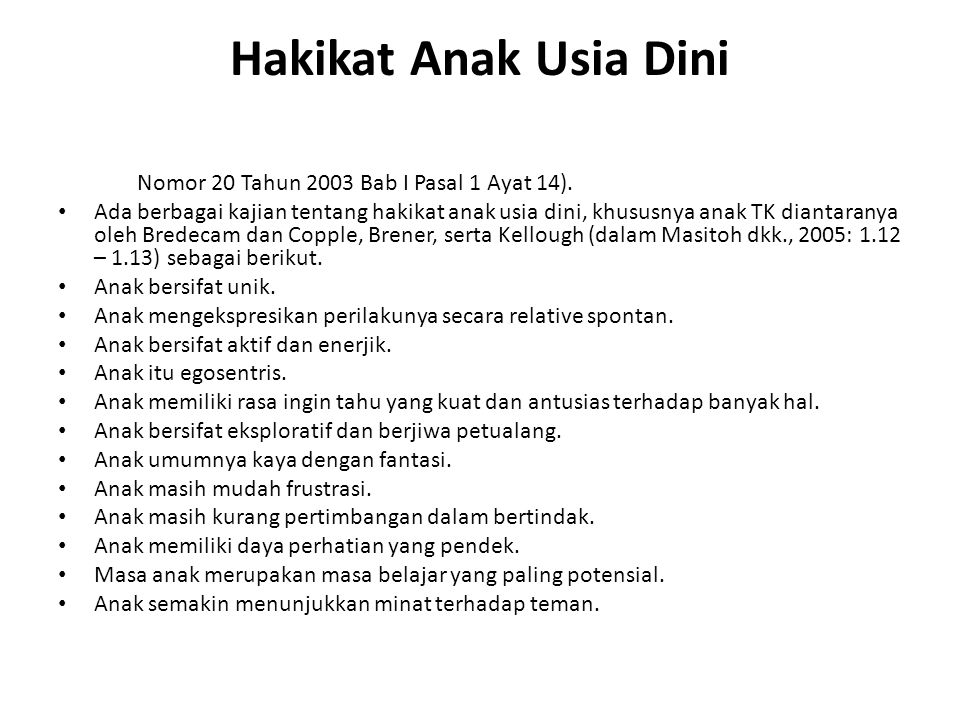 Hakikat Anak Usia Dini (UU Nomor 20 Tahun 2003 Bab I Pasal 1 Ayat 14).
