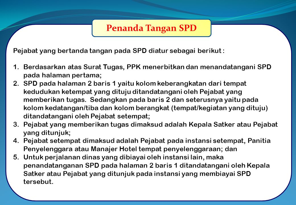 Penanda Tangan SPD Pejabat yang bertanda tangan pada SPD diatur sebagai berikut :