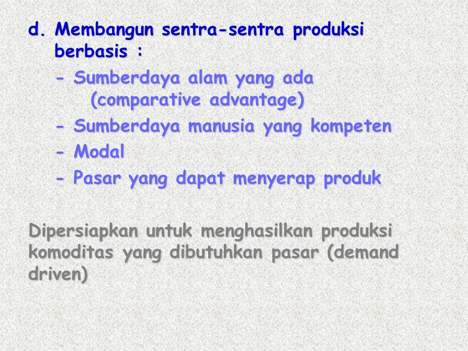 d. Membangun sentra-sentra produksi berbasis :