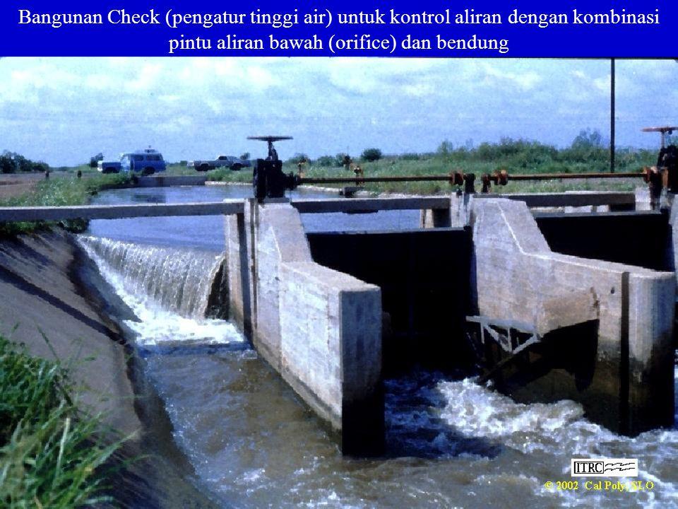 Bangunan Check (pengatur tinggi air) untuk kontrol aliran dengan kombinasi pintu aliran bawah (orifice) dan bendung