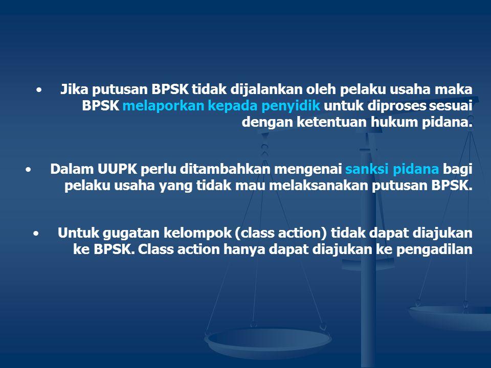 Jika putusan BPSK tidak dijalankan oleh pelaku usaha maka BPSK melaporkan kepada penyidik untuk diproses sesuai dengan ketentuan hukum pidana.
