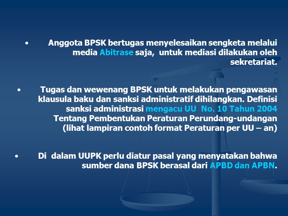 Anggota BPSK bertugas menyelesaikan sengketa melalui media Abitrase saja, untuk mediasi dilakukan oleh sekretariat.
