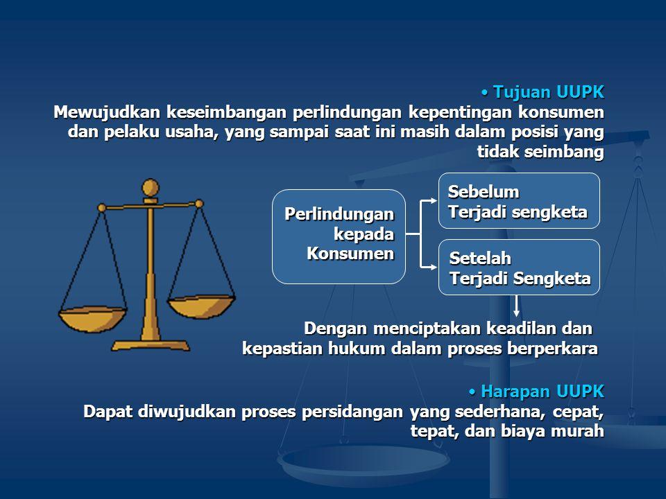 Tujuan UUPK Mewujudkan keseimbangan perlindungan kepentingan konsumen dan pelaku usaha, yang sampai saat ini masih dalam posisi yang tidak seimbang.