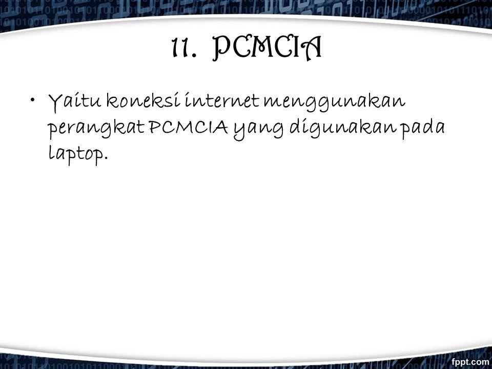 11. PCMCIA Yaitu koneksi internet menggunakan perangkat PCMCIA yang digunakan pada laptop.