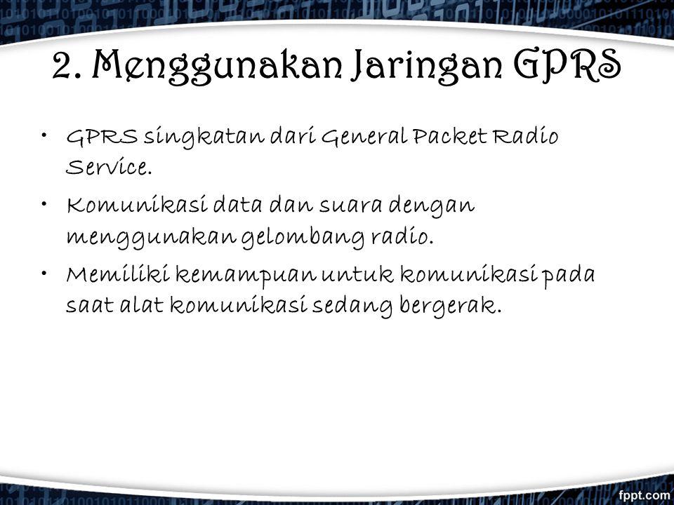 2. Menggunakan Jaringan GPRS