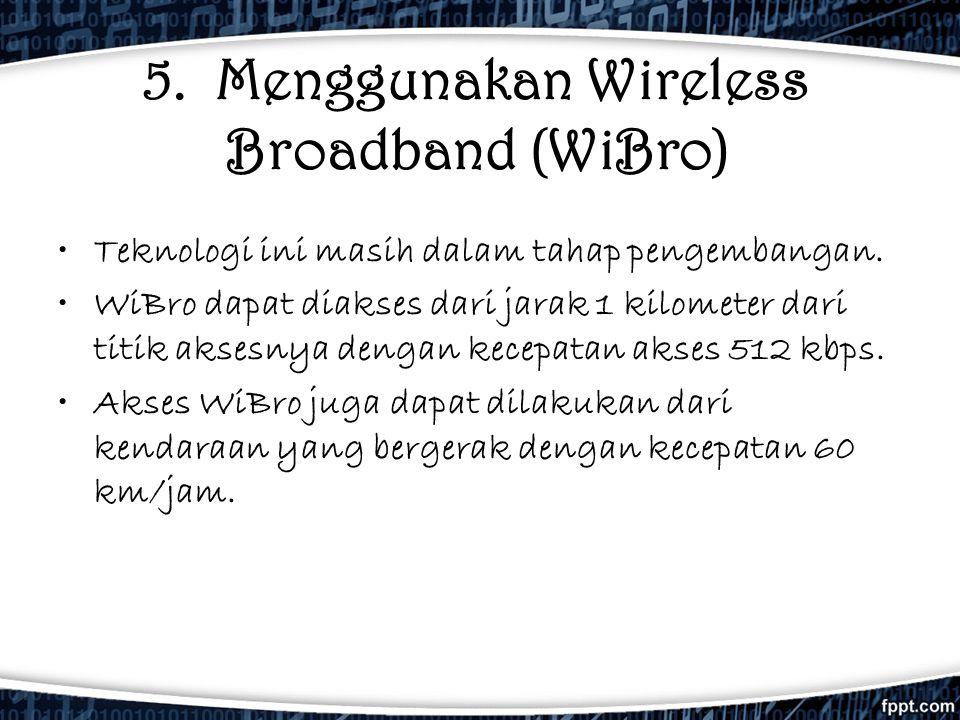 5. Menggunakan Wireless Broadband (WiBro)