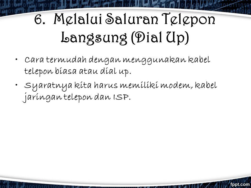 6. Melalui Saluran Telepon Langsung (Dial Up)