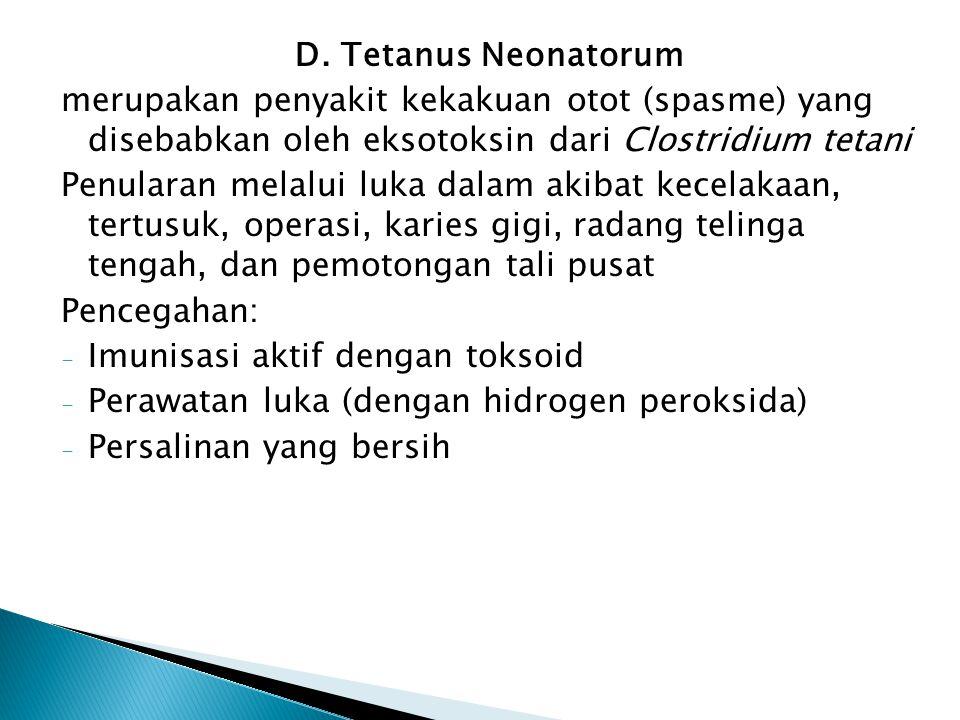 D. Tetanus Neonatorum merupakan penyakit kekakuan otot (spasme) yang disebabkan oleh eksotoksin dari Clostridium tetani.