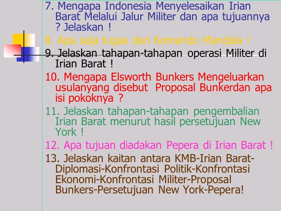 7. Mengapa Indonesia Menyelesaikan Irian Barat Melalui Jalur Militer dan apa tujuannya Jelaskan !