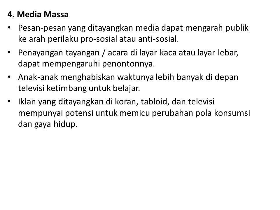 4. Media Massa Pesan-pesan yang ditayangkan media dapat mengarah publik ke arah perilaku pro-sosial atau anti-sosial.