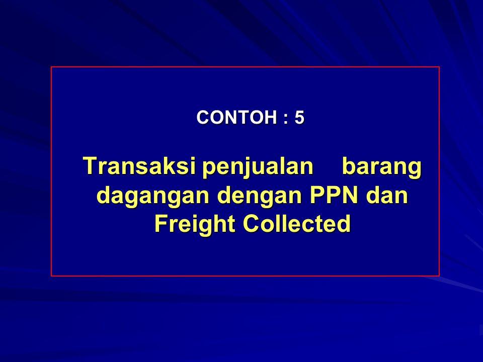 CONTOH : 5 Transaksi penjualan barang dagangan dengan PPN dan Freight Collected