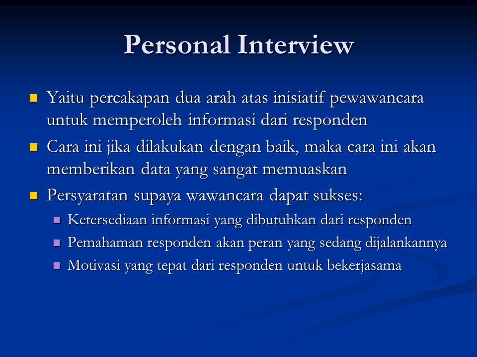 Personal Interview Yaitu percakapan dua arah atas inisiatif pewawancara untuk memperoleh informasi dari responden.