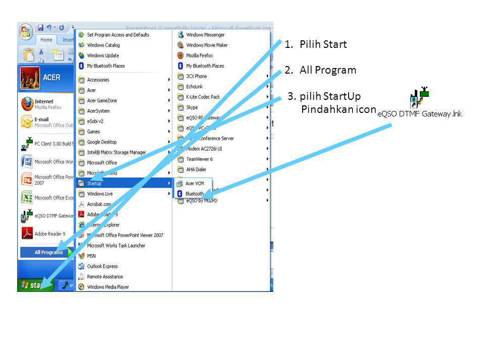 1. Pilih Start 2. All Program 3. pilih StartUp Pindahkan icon