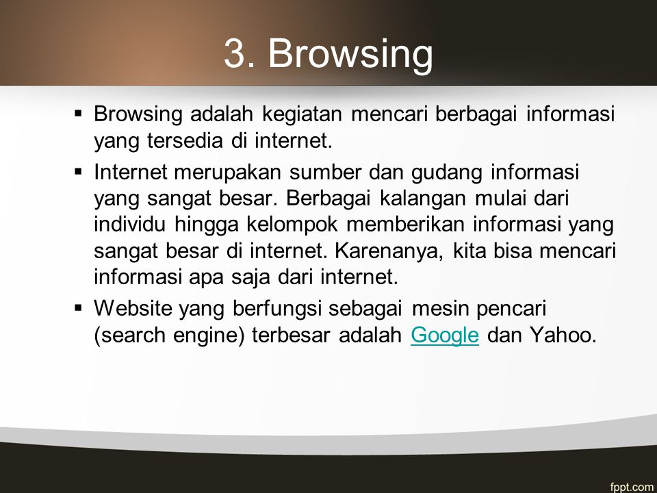 3. Browsing Browsing adalah kegiatan mencari berbagai informasi yang tersedia di internet.