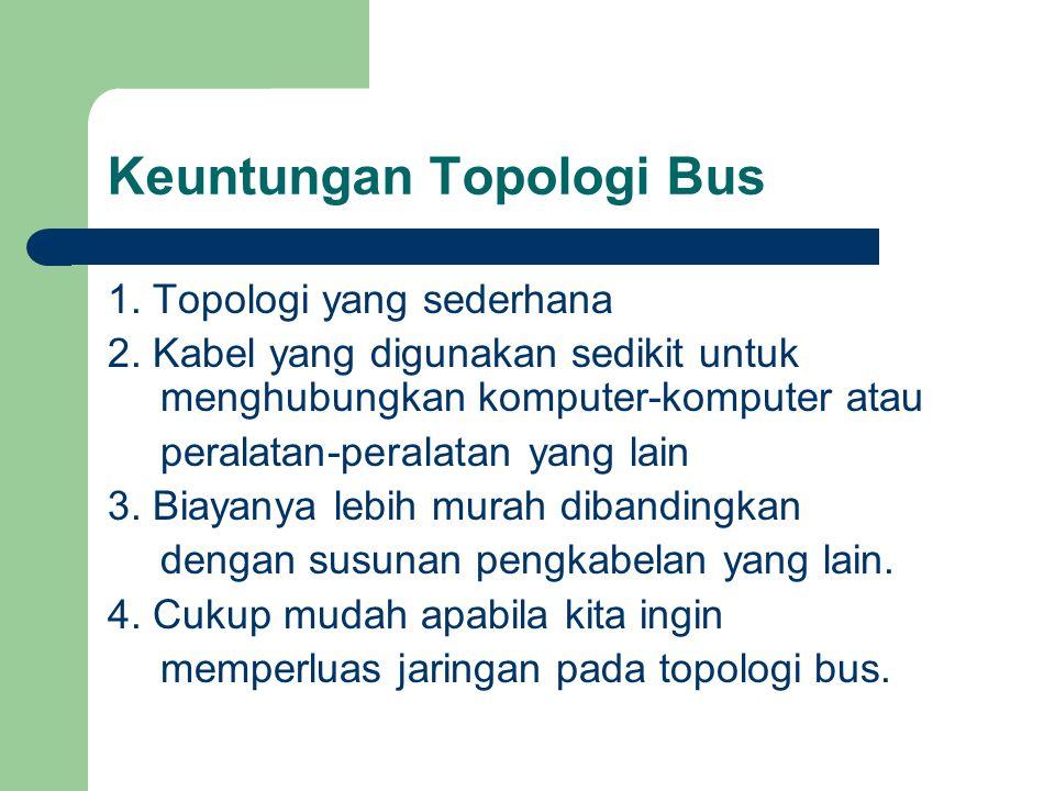 Keuntungan Topologi Bus