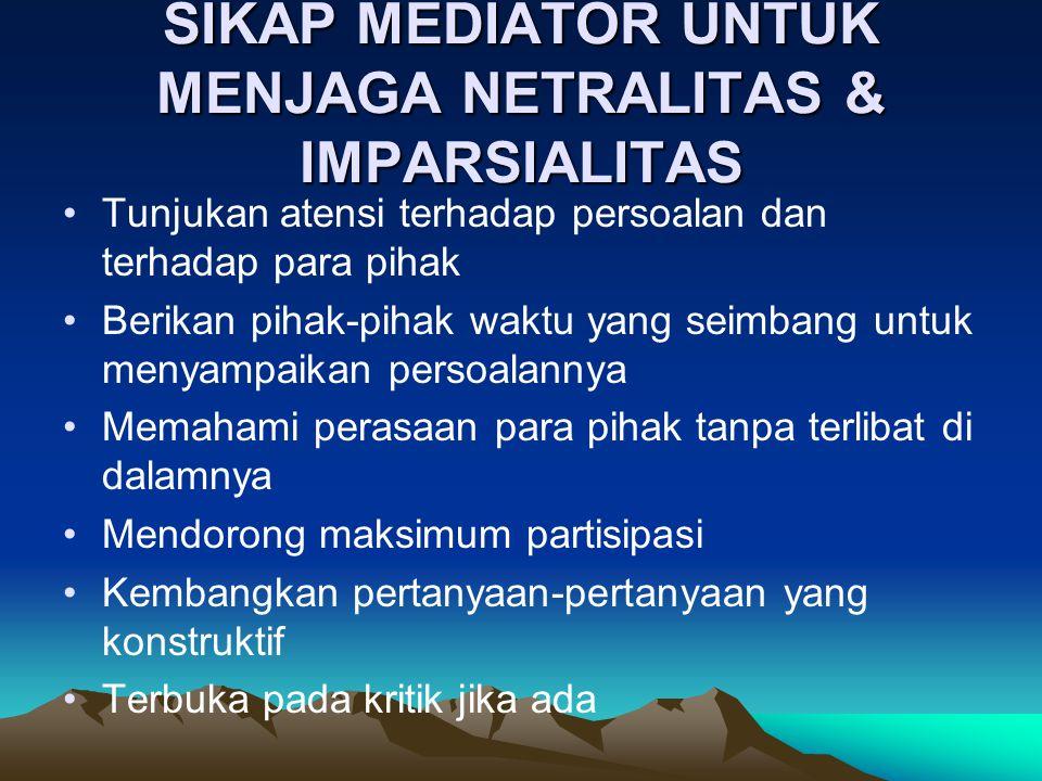 SIKAP MEDIATOR UNTUK MENJAGA NETRALITAS & IMPARSIALITAS