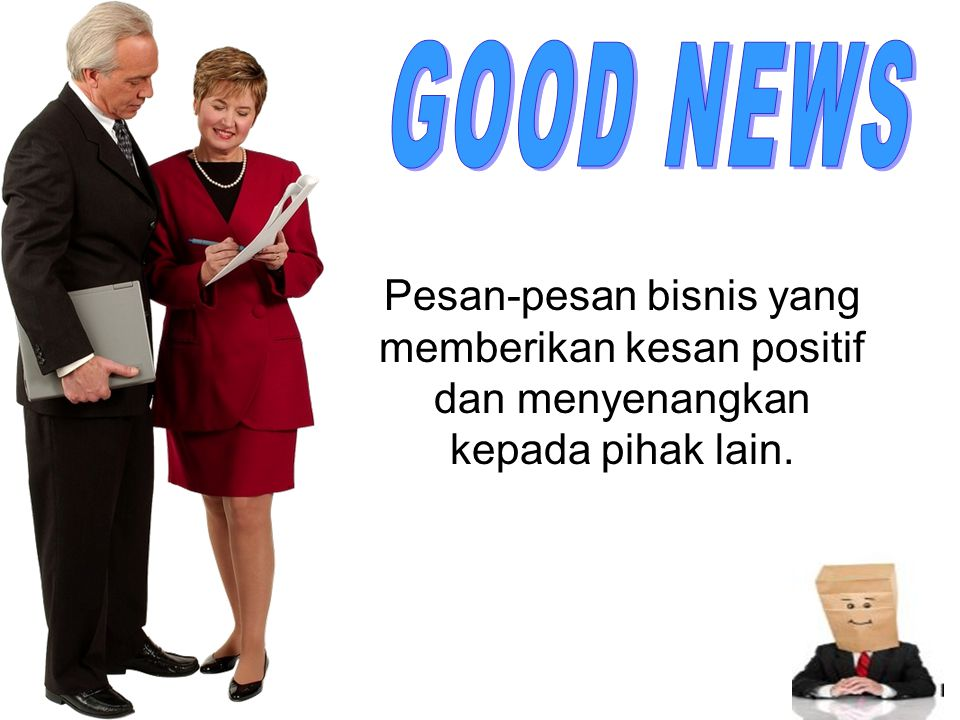 GOOD NEWS Pesan-pesan bisnis yang memberikan kesan positif dan menyenangkan kepada pihak lain.
