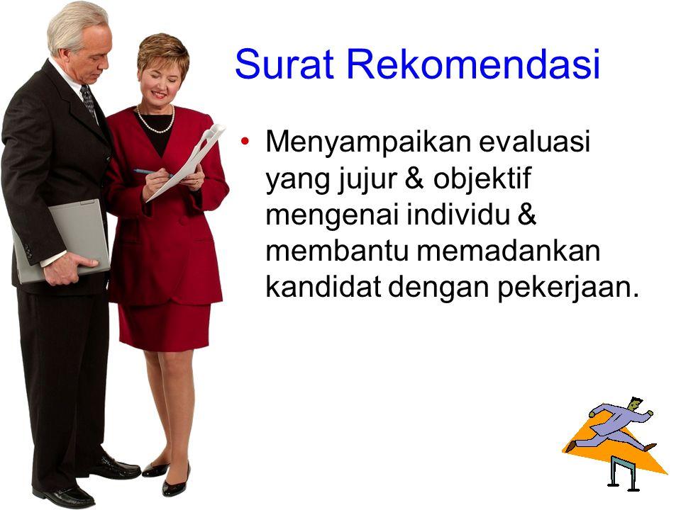 Surat Rekomendasi Menyampaikan evaluasi yang jujur & objektif mengenai individu & membantu memadankan kandidat dengan pekerjaan.