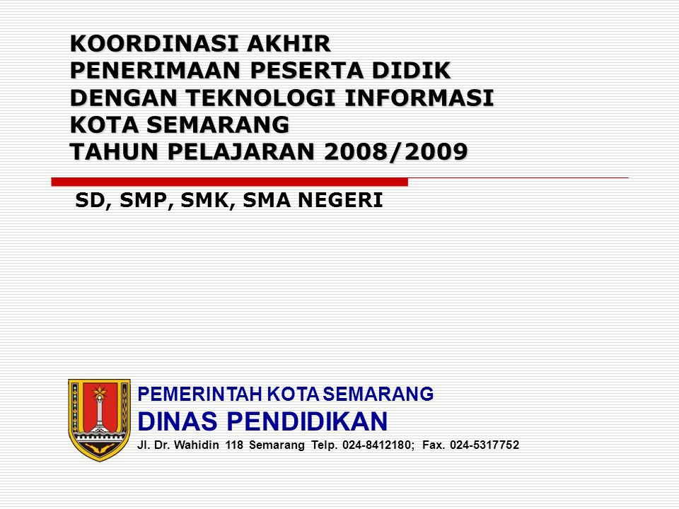 KOORDINASI AKHIR PENERIMAAN PESERTA DIDIK DENGAN TEKNOLOGI INFORMASI KOTA SEMARANG TAHUN PELAJARAN 2008/2009