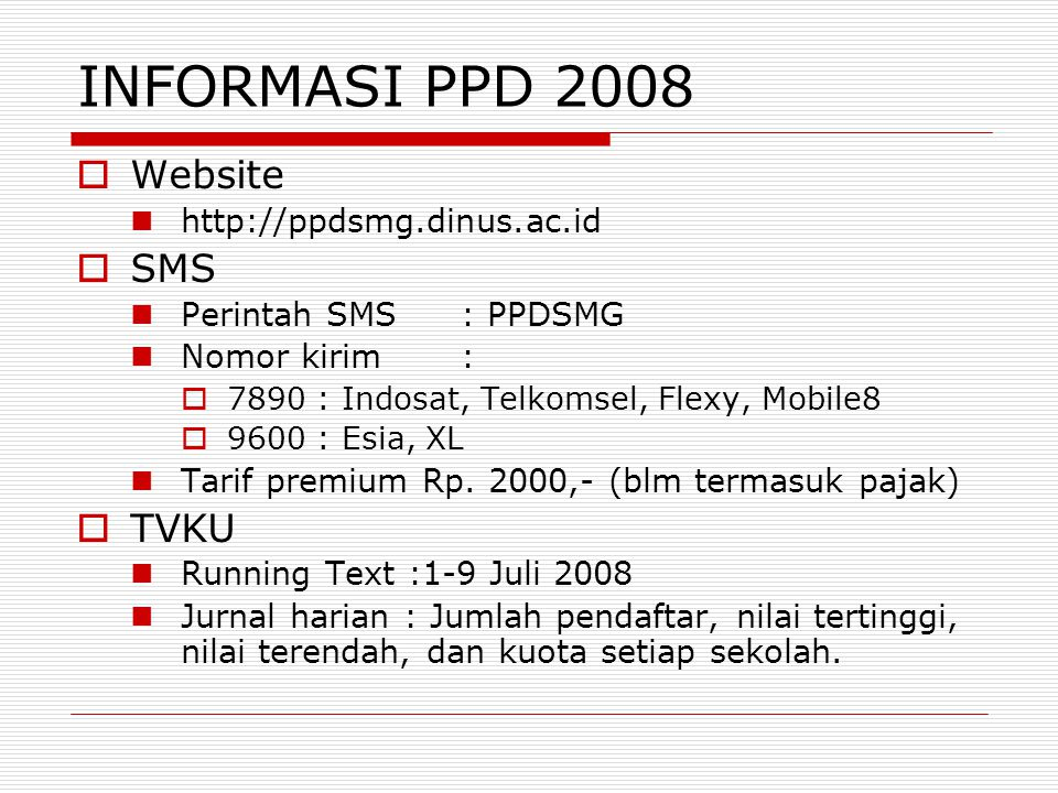 INFORMASI PPD 2008 Website SMS TVKU http://ppdsmg.dinus.ac.id