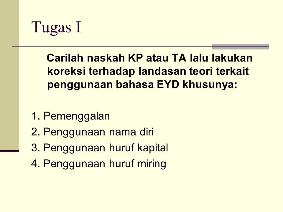Tugas I Carilah naskah KP atau TA lalu lakukan koreksi terhadap landasan teori terkait penggunaan bahasa EYD khusunya: