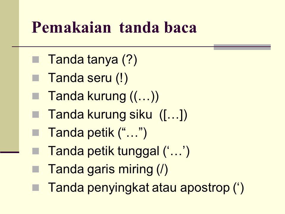 Pemakaian tanda baca Tanda tanya ( ) Tanda seru (!) Tanda kurung ((…))