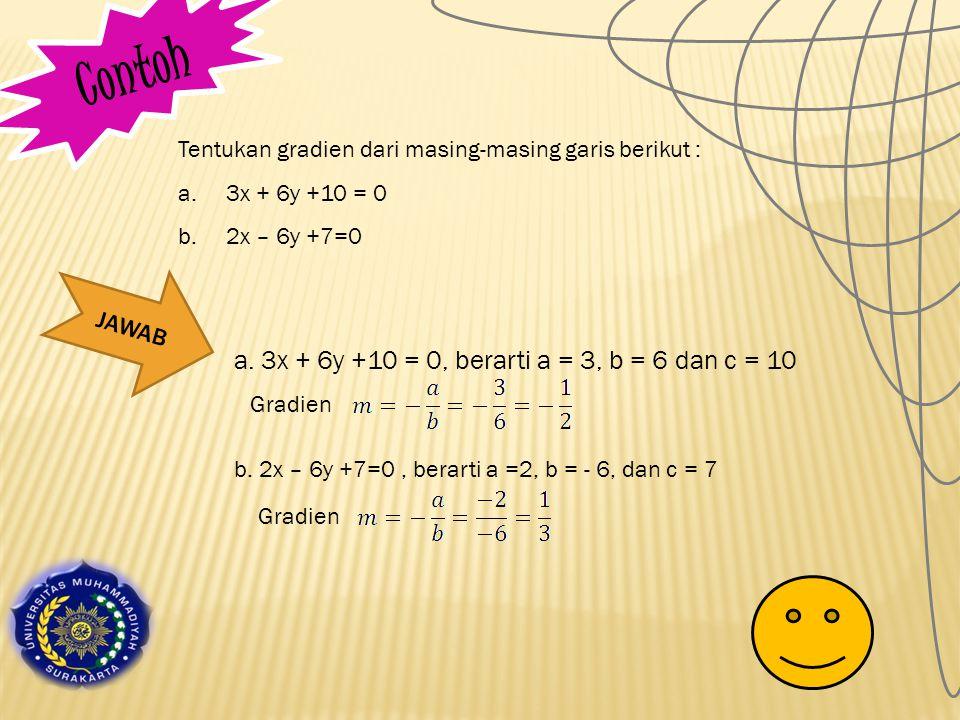 Contoh a. 3x + 6y +10 = 0, berarti a = 3, b = 6 dan c = 10