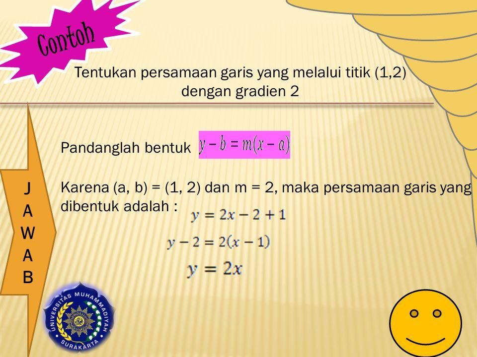 Tentukan persamaan garis yang melalui titik (1,2) dengan gradien 2