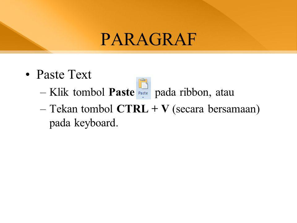 PARAGRAF Paste Text Klik tombol Paste pada ribbon, atau