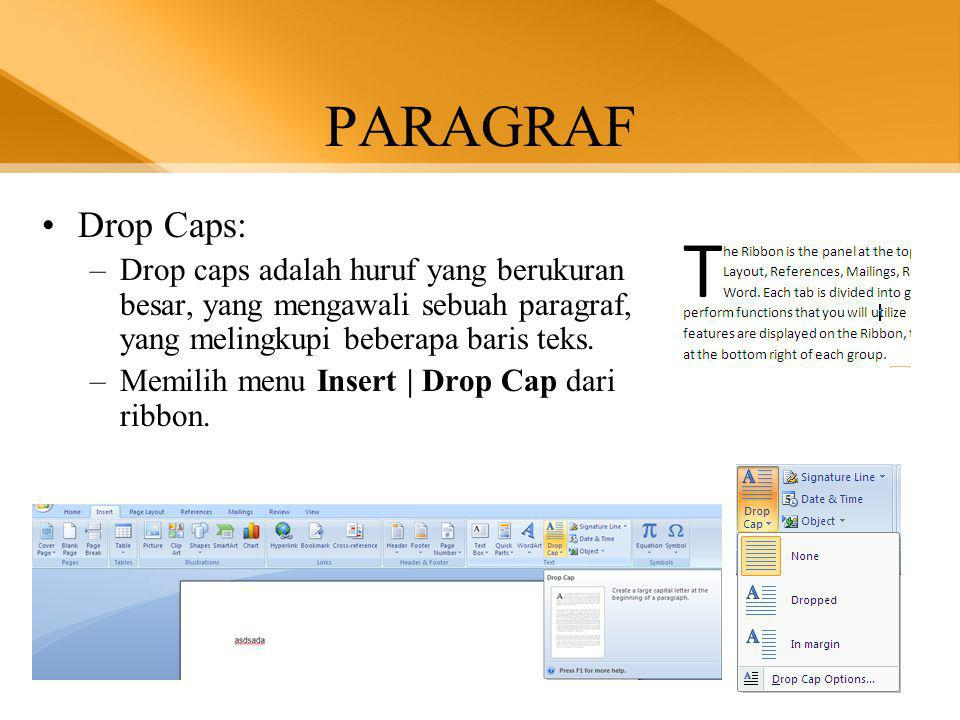 PARAGRAF Drop Caps: Drop caps adalah huruf yang berukuran besar, yang mengawali sebuah paragraf, yang melingkupi beberapa baris teks.