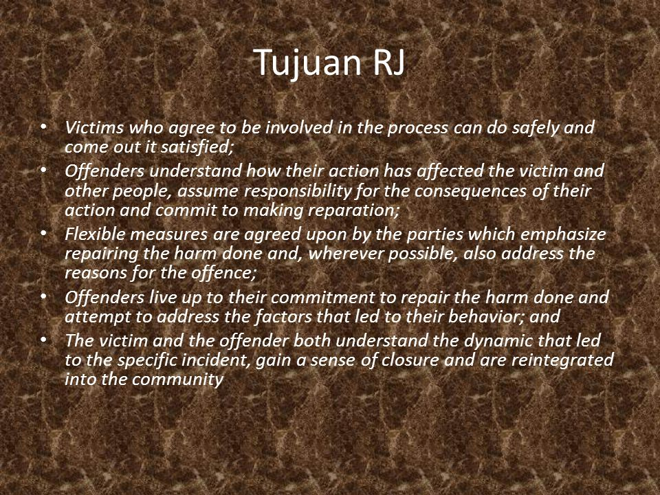 Tujuan RJ Victims who agree to be involved in the process can do safely and come out it satisfied;