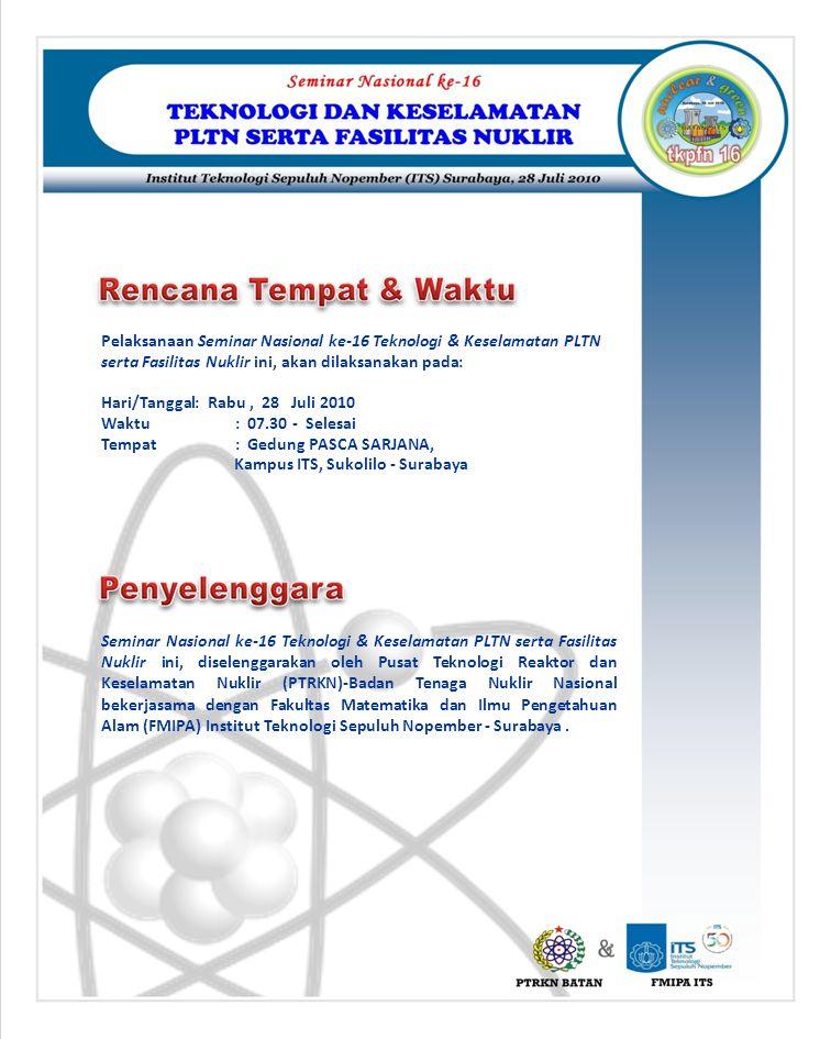 Pelaksanaan Seminar Nasional ke-16 Teknologi & Keselamatan PLTN serta Fasilitas Nuklir ini, akan dilaksanakan pada: