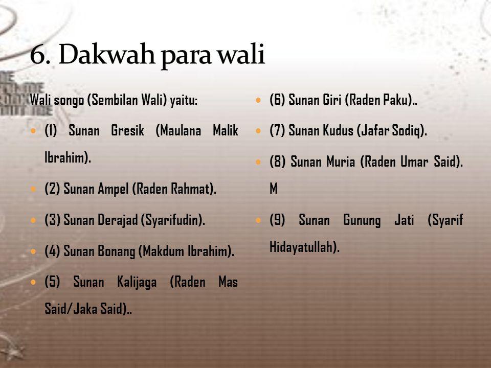 6. Dakwah para wali Wali songo (Sembilan Wali) yaitu:
