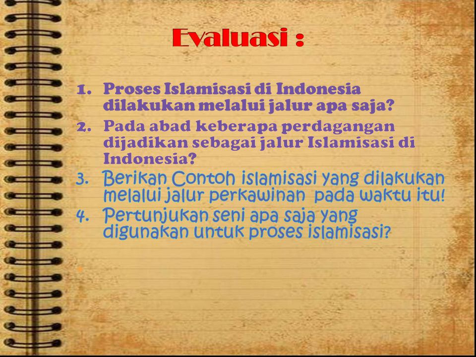 Evaluasi : 1. Proses Islamisasi di Indonesia dilakukan melalui jalur apa saja
