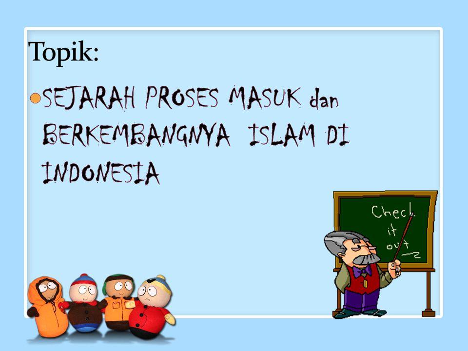 SEJARAH PROSES MASUK dan BERKEMBANGNYA ISLAM DI INDONESIA