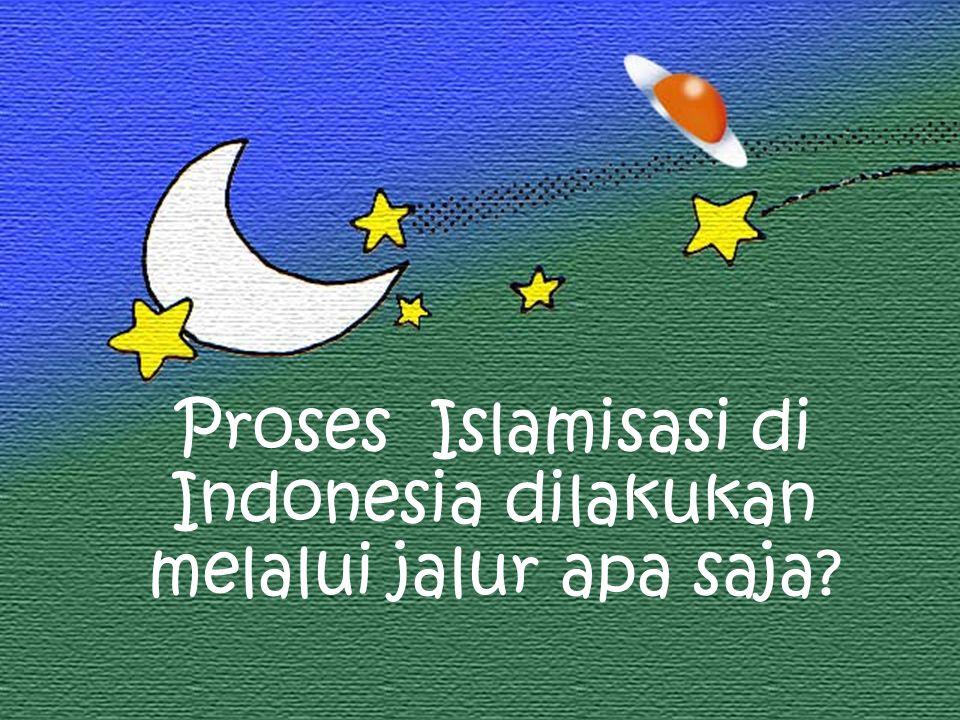 Proses Islamisasi di Indonesia dilakukan melalui jalur apa saja