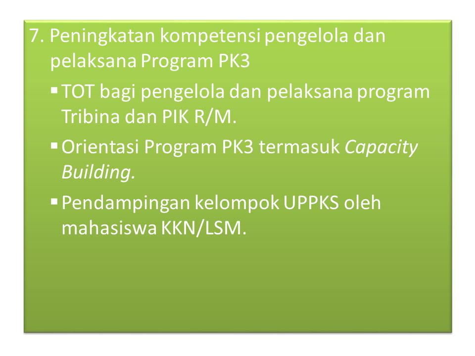 7. Peningkatan kompetensi pengelola dan pelaksana Program PK3