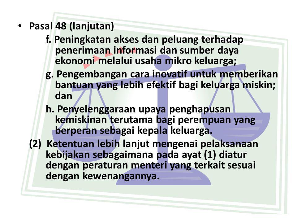 Pasal 48 (lanjutan) f. Peningkatan akses dan peluang terhadap penerimaan informasi dan sumber daya ekonomi melalui usaha mikro keluarga;