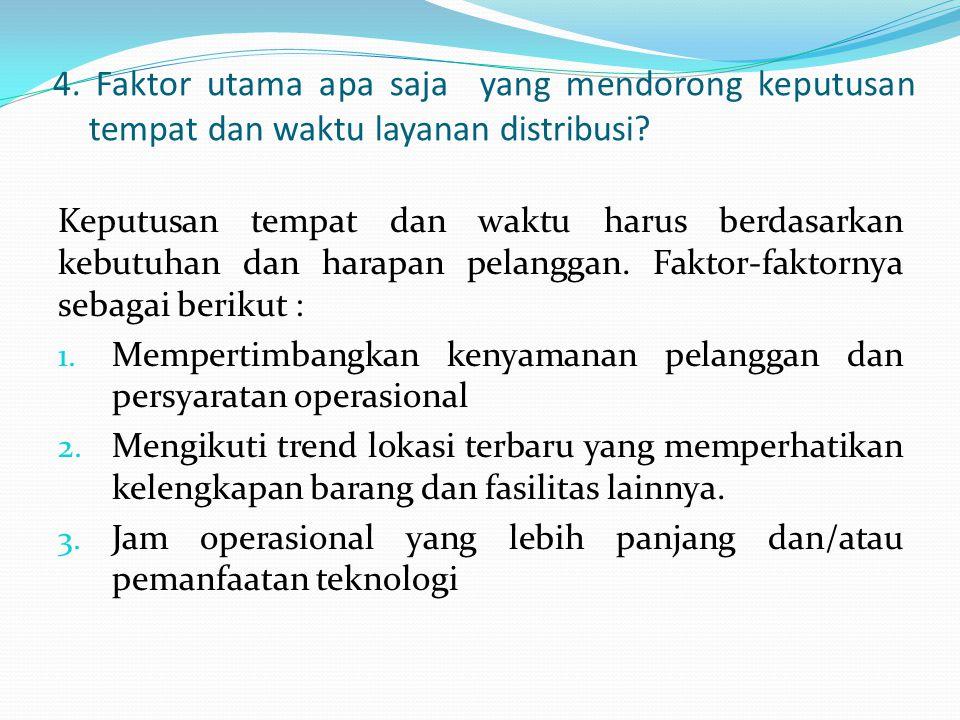 4. Faktor utama apa saja yang mendorong keputusan tempat dan waktu layanan distribusi