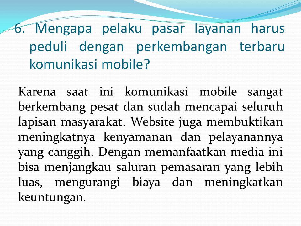 6. Mengapa pelaku pasar layanan harus peduli dengan perkembangan terbaru komunikasi mobile