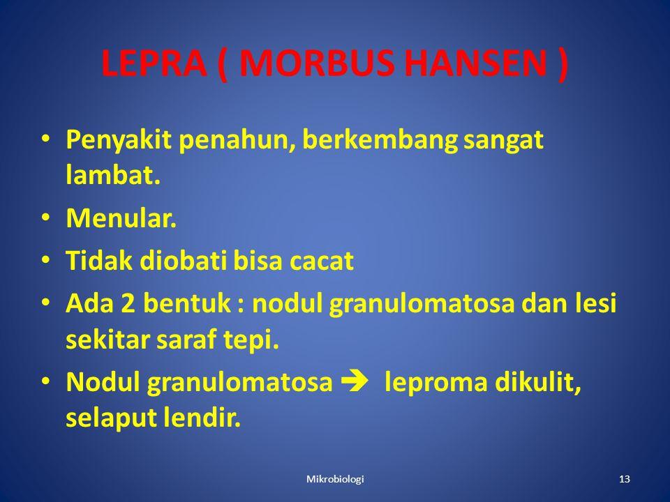 LEPRA ( MORBUS HANSEN ) Penyakit penahun, berkembang sangat lambat.
