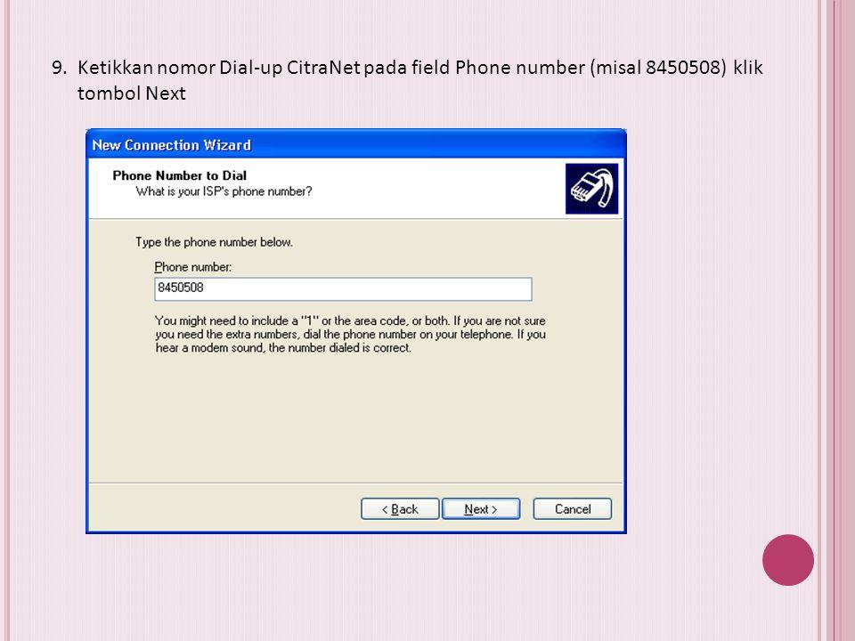 9. Ketikkan nomor Dial-up CitraNet pada field Phone number (misal 8450508) klik tombol Next