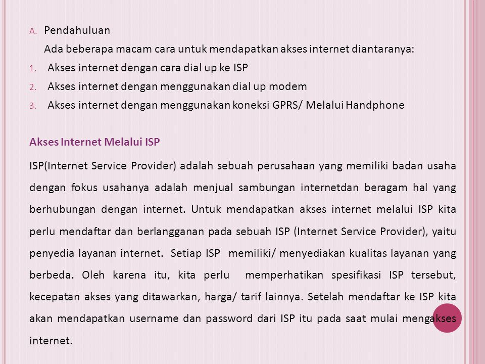 Pendahuluan Ada beberapa macam cara untuk mendapatkan akses internet diantaranya: Akses internet dengan cara dial up ke ISP.