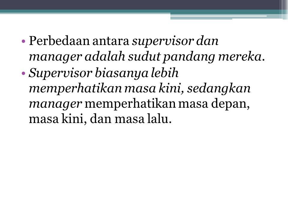 Perbedaan antara supervisor dan manager adalah sudut pandang mereka.