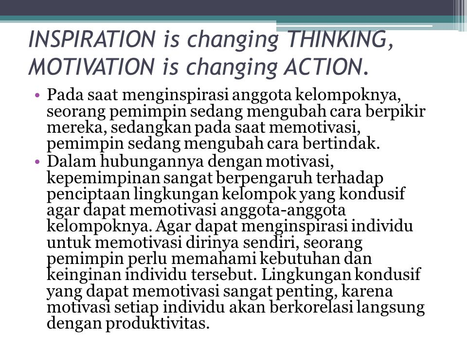 INSPIRATION is changing THINKING, MOTIVATION is changing ACTION.