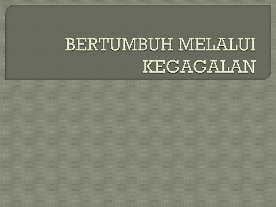 BERTUMBUH MELALUI KEGAGALAN