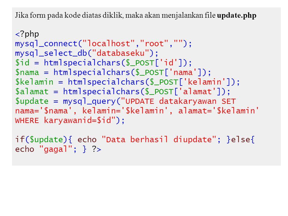 Jika form pada kode diatas diklik, maka akan menjalankan file update