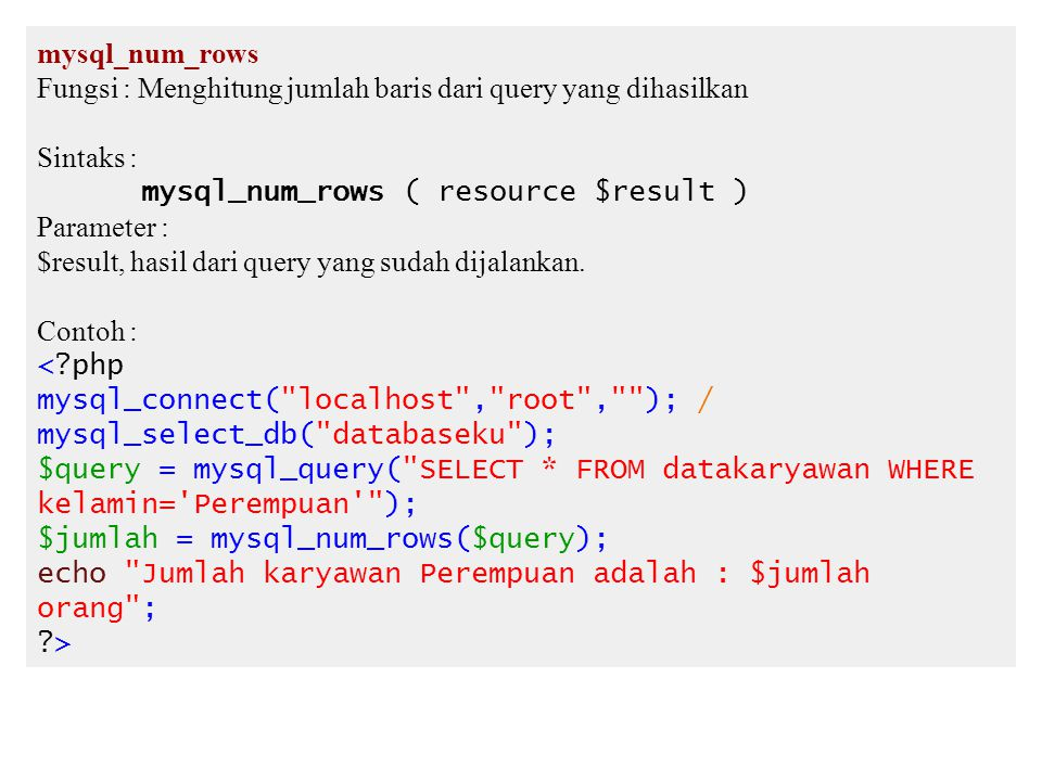 mysql_num_rows Fungsi : Menghitung jumlah baris dari query yang dihasilkan. Sintaks : mysql_num_rows ( resource $result )