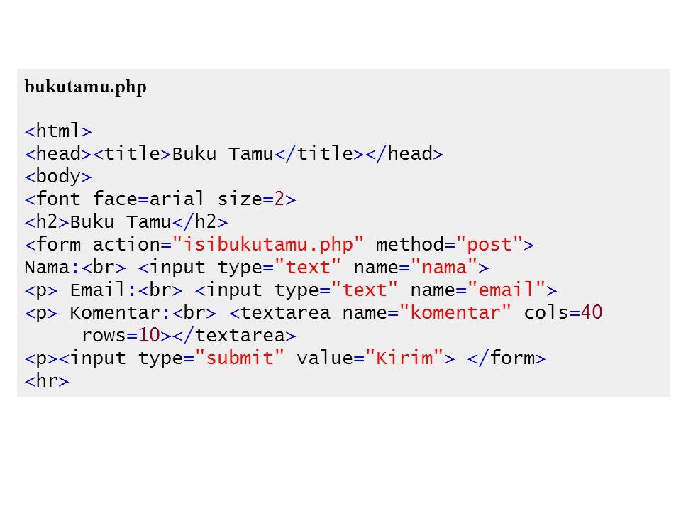bukutamu.php <html> <head><title>Buku Tamu</title></head> <body> <font face=arial size=2> <h2>Buku Tamu</h2>