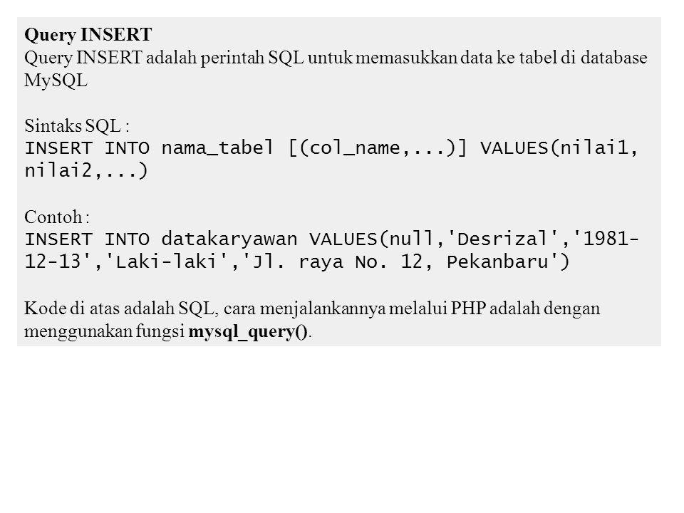 Query INSERT Query INSERT adalah perintah SQL untuk memasukkan data ke tabel di database MySQL. Sintaks SQL :